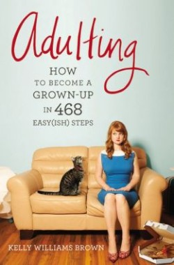 adulting, how to be a grownup in 468 ways, book